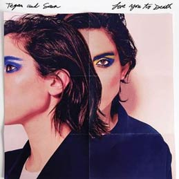 Look for Tegan and Sara's new album Love You to Death on June 3.